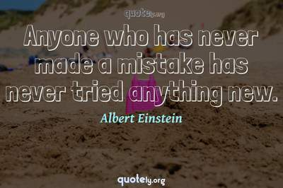 Photo Quote of Anyone who has never made a mistake has never tried anything new.
