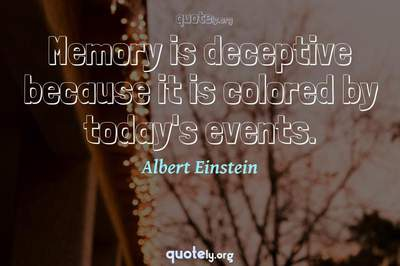 Photo Quote of Memory is deceptive because it is colored by today's events.