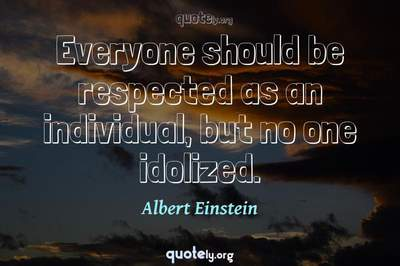Photo Quote of Everyone should be respected as an individual, but no one idolized.