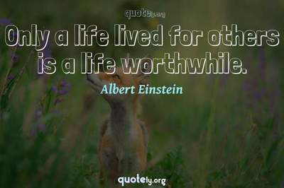 Photo Quote of Only a life lived for others is a life worthwhile.
