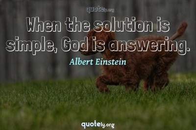 Photo Quote of When the solution is simple, God is answering.