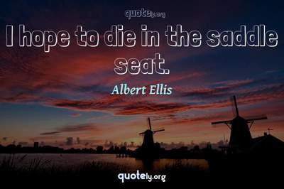 Photo Quote of I hope to die in the saddle seat.