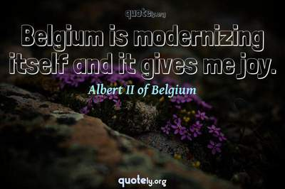 Photo Quote of Belgium is modernizing itself and it gives me joy.