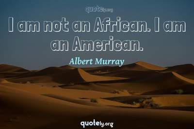 Photo Quote of I am not an African. I am an American.