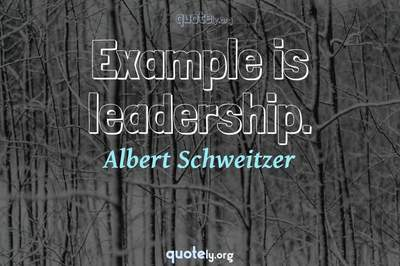 Photo Quote of Example is leadership.