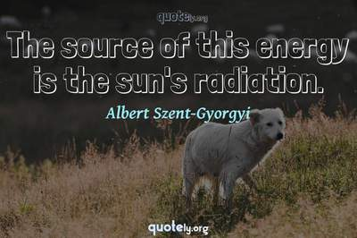 Photo Quote of The source of this energy is the sun's radiation.