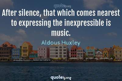 Photo Quote of After silence, that which comes nearest to expressing the inexpressible is music.