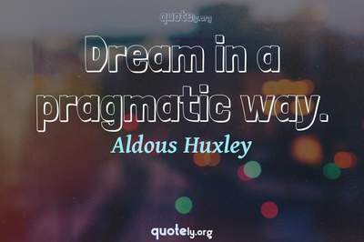 Photo Quote of Dream in a pragmatic way.