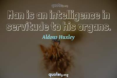 Photo Quote of Man is an intelligence in servitude to his organs.