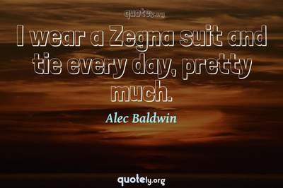 Photo Quote of I wear a Zegna suit and tie every day, pretty much.