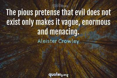 Photo Quote of The pious pretense that evil does not exist only makes it vague, enormous and menacing.