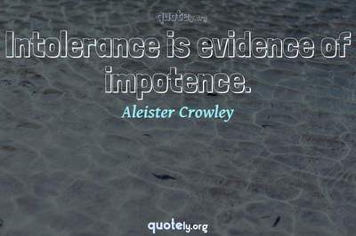 Photo Quote of Intolerance is evidence of impotence.