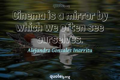 Photo Quote of Cinema is a mirror by which we often see ourselves.