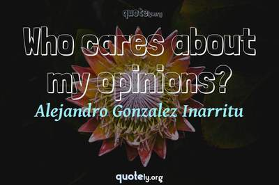 Photo Quote of Who cares about my opinions?