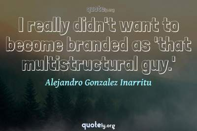 Photo Quote of I really didn't want to become branded as 'that multistructural guy.'