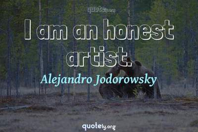 Photo Quote of I am an honest artist.