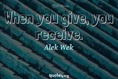 Photo Quote of When you give, you receive.