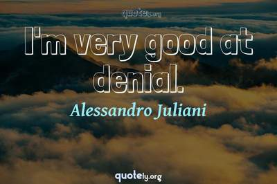 Photo Quote of I'm very good at denial.