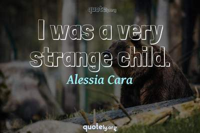 Photo Quote of I was a very strange child.