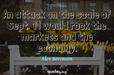 Photo Quote of An attack on the scale of Sept. 11 would rock the markets and the economy.