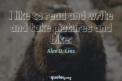 Photo Quote of I like to read and write and take pictures and bike.