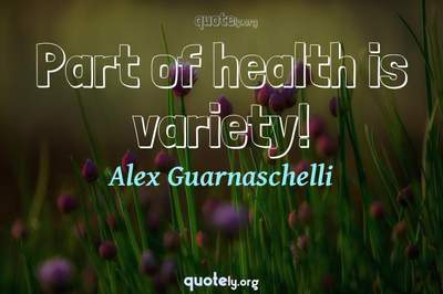 Photo Quote of Part of health is variety!