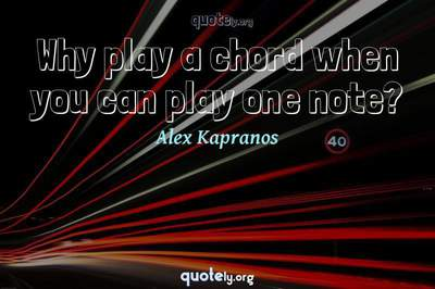 Photo Quote of Why play a chord when you can play one note?