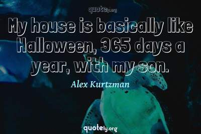 Photo Quote of My house is basically like Halloween, 365 days a year, with my son.