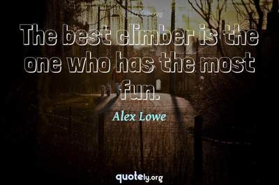 Photo Quote of The best climber is the one who has the most fun.