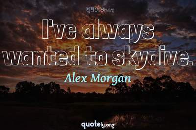 Photo Quote of I've always wanted to skydive.