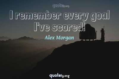 Photo Quote of I remember every goal I've scored!