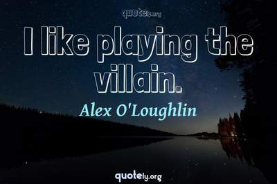Photo Quote of I like playing the villain.