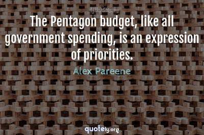 Photo Quote of The Pentagon budget, like all government spending, is an expression of priorities.