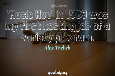 Photo Quote of 'Music Hop' in 1963 was my first hosting job of a variety program.