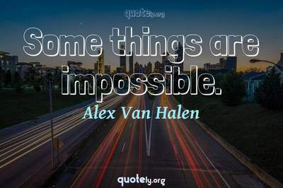 Photo Quote of Some things are impossible.