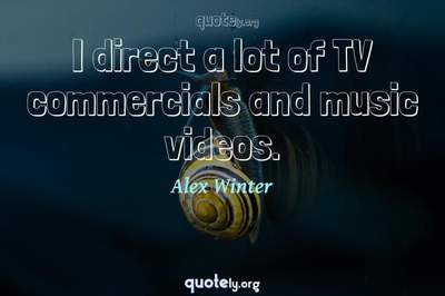 Photo Quote of I direct a lot of TV commercials and music videos.