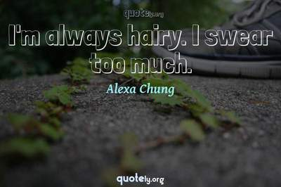 Photo Quote of I'm always hairy. I swear too much.