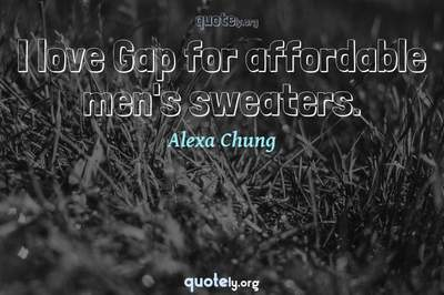 Photo Quote of I love Gap for affordable men's sweaters.