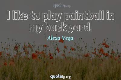 Photo Quote of I like to play paintball in my back yard.
