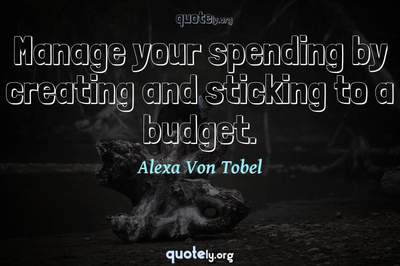 Photo Quote of Manage your spending by creating and sticking to a budget.