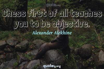 Photo Quote of Chess first of all teaches you to be objective.