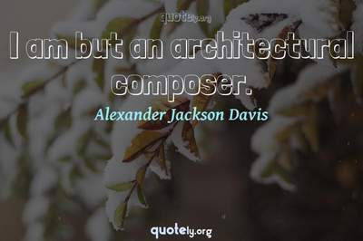 Photo Quote of I am but an architectural composer.