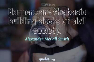 Photo Quote of Manners are the basic building blocks of civil society.