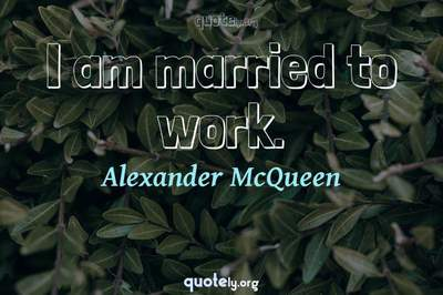Photo Quote of I am married to work.