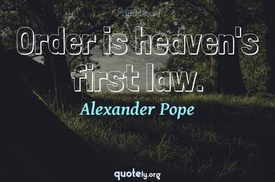 Photo Quote of Order is heaven's first law.