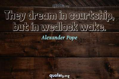 Photo Quote of They dream in courtship, but in wedlock wake.