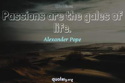 Photo Quote of Passions are the gales of life.
