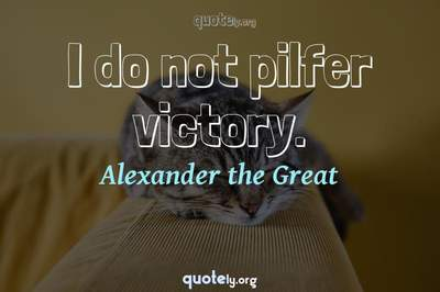 Photo Quote of I do not pilfer victory.