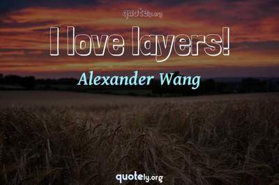 Photo Quote of I love layers!
