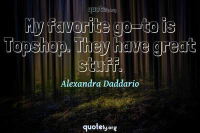 Photo Quote of My favorite go-to is Topshop. They have great stuff.